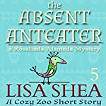 The Absent Anteater: A Cozy Zoo Short Story, Book 5 | Lisa Shea
