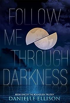 Follow Me Through Darkness (The Boundless Trilogy) by [Ellison, Danielle]