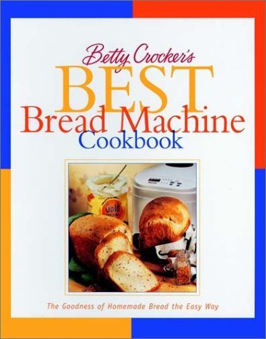 Betty Crocker's Best Bread Machine Cookbook: The Goodness of Homemade Bread the Easy Way (Spiral-bound)