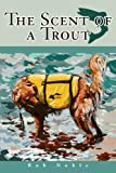 The Scent of a Trout, Bob Noble, 0595258093