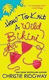 How to Knit a Wild Bikini, Christie Ridgway, 0425221938