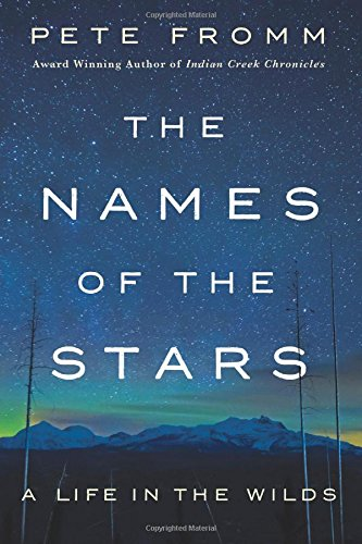The Names of the Stars: A Life in the Wilds [Pete Fromm] (Tapa Dura)