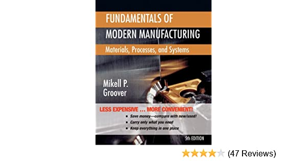 Fundamentals of modern manufacturing materials processes and fundamentals of modern manufacturing materials processes and systems 5th edition mikell p groover 9781118393673 amazon books fandeluxe Choice Image