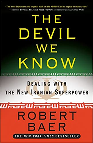 The Devil We Know: Dealing with the New Iranian Superpower: Robert
