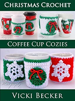 Coffee Cup Cozies (Christmas Crochet Book 1) by [Becker, Vicki]