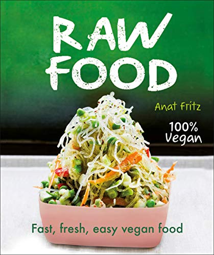 Raw Food: Fast, Fresh, Easy Vegan Food by Anat Fritz