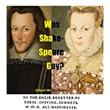 Was Shakespeare Gay? What Do the Sonnets Really Say? (Shakespeare Authorship Without Ciphers or Conspiracies)