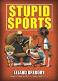 Stupid Sports, Leland Gregory, 1449427359