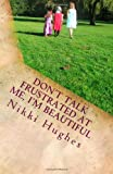 Don't Talk Frustrated at Me, I'm Beautiful, Nikki Hughes, 1494433591