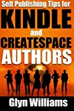 Self Publishing Tips for Kindle and CreateSpace Authors: The Quick Reference Guide to Writing, Publishing and Marketing Your Books on Amazon (Bestseller Tactics) (Volume 5)