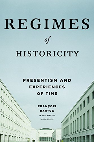 Regimes of Historicity: Presentism and Experiences of Time (European Perspectives: A Series in Social Thought and Cultural Criticism) (English Edition)