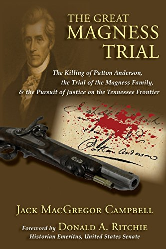 The Great Magness Trial: The Killing of Patton Anderson, the Trial of the Magness Family, and the Pursuit of Justice on the Tennessee Frontier - Macgregor Jack