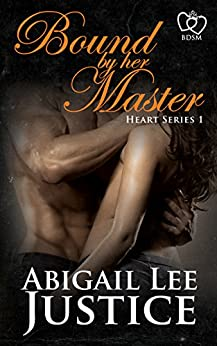 Bound By Her Master (Heart Series Book 1) by [Justice, Abigail Lee]