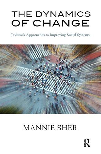 The Dynamics of Change: Tavistock Approaches to Improving Social Systems (Psychology, Psychoanalysis & Psychotherapy)