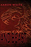 Slayers of Men and Beast, Aaron White, 1424184940