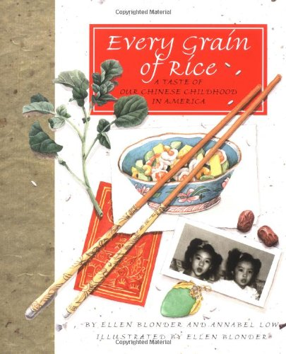 Every Grain of Rice: A Taste of Our Chinese Childhood in America by Ellen Leong Blonder, Annabel Low