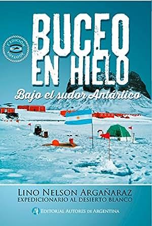 Amazon.com: Buceo en hielo: Bajo el sudor Antártico (Spanish ...