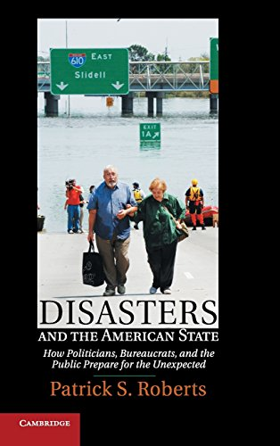 Disasters and the American State: How Politicians, Bureaucrats, and the Public Prepare for the Unexpected