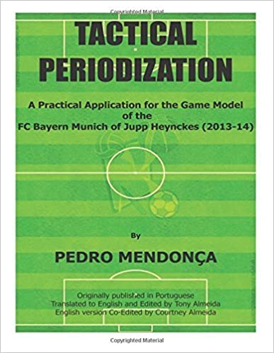 Book Tactical Periodization: A Practical Application for the Game Model of the FC Bayern Munich of Jupp Heynckes (2011-2013) by Pedro Mendonca (14-Aug-2014)