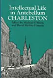 Intellectual Life in Antebellum Charleston, , 0870494848