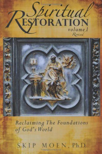 Spiritual Restoration, Vol. 1 revised: Reclaiming the Foundations of God's World