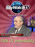 Skywatch TV: Biblical Prophecy - On The Path of the Immortals Part 2