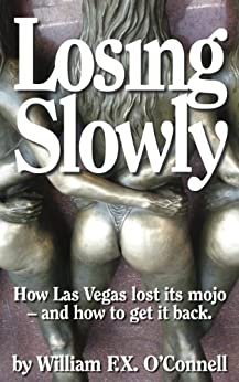 Losing Slowly: How Las Vegas lost its mojo – and how to get it back. by [O'Connell, William F.X.]