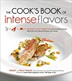 The Cook's Book of Intense Flavors: 101 Surprising Flavor Combinations and Extraordinary Recipes That Excite Your Palate and Pleasure Your Senses