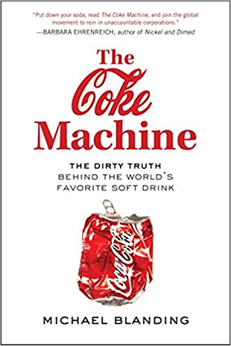 The Coke Machine Dirty Truth Behind Worlds Favorite Soft Drink Michael Blanding 9781583334355 Amazon Books