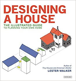 Designing A House: An Illustrated Guide To Planning Your Own Home: Lester  Walker: 9781468304992: Amazon.com: Books