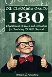 ESL Classroom Games: 180 Educational Games and Activities for Teaching ESL/EFL Students (ESL Teaching Series) (Volume 1)