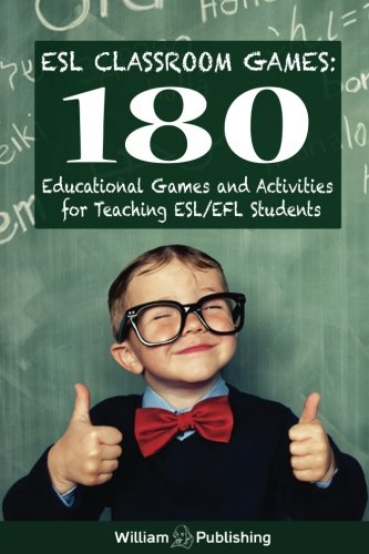 ESL Classroom Games: 180 Educational Games and Activities for Teaching ESL/EFL Students (ESL Teaching Series) (Volume 1) Esl Teaching Materials