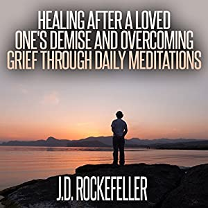 Healing After a Loved One's Demise and Overcoming Grief Through Daily Meditations Audiobook
