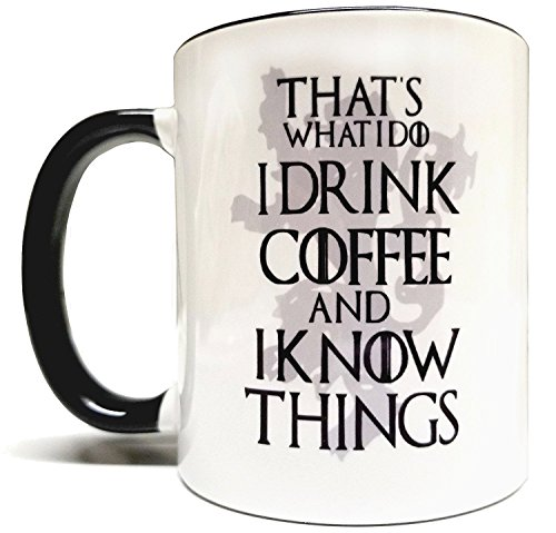 That's What I Do I Drink Coffee & I Know Things 11oz Grade A Quality Two Tone Ceramic Mug/Cup - Inspired by Game Of Thrones - Foam Box Protection (Perfect (Best Coffee Mug Thing Coffee Mugs)
