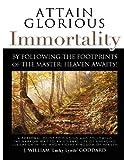 Attain Glorious Immortality, J. Goddard, 0615624499