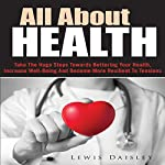 All About Health: Take the Huge Steps Towards Bettering Your Health, Increase Well-Being and Become More Resilient to Tensions | Lewis Daisley