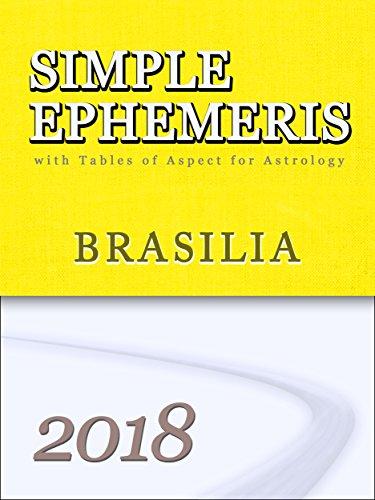 Simple Ephemeris for Astrology Brasilia 2018 (Simple Ephemeriswith Tables of Aspect for (Brasilia Table)