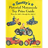 Scotty's Pictorial Motorcycle Toy Price Guide: From the 1920's Through the 1960's