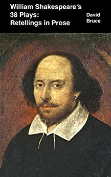 William Shakespeare's 38 Plays: Retellings in Prose by [Bruce, David]
