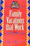 Family Vacations That Work, Tim Hansel, 1555136079