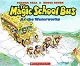 [ The Magic School Bus at the Waterworks Cole, Joanna ( Author ) ] { Hardcover } 1988