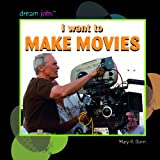 I Want to Make Movies, Mary R. Dunn, 1404244735