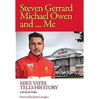 Steven Gerrard, Michael Owen and Me.: Mike Yates Tells His Story