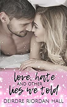 Love, Hate, and Other Lies We Told (Confetti Love Book 1) by [Riordan Hall, Deirdre]
