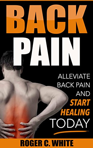 Download PDF Back Pain - Alleviate Back Pain and Start Healing Today