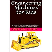 Engineering Machines for Kids: A complex and heavy vehicles Initiation and explanation of their function