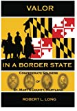 Valor in a Border State: Confederate Soldiers of St. Mary's County Maryland