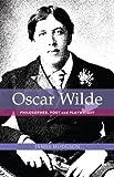 Oscar Wilde: Philosopher, Poet and Playwright