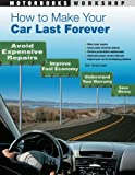 img - for How to Make Your Car Last Forever: Avoid Expensive Repairs, Improve Fuel Economy, Understand Your Warranty, Save Money (Motorbooks Workshop) book / textbook / text book