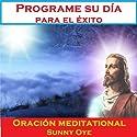 Programe su día para el éxito (Spanish) – Meditación Oraciones Speech by Sunny Oye, M. P. Ministries Narrated by M. P. Ministries